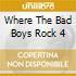 WHERE THE BAD BOYS ROCK 4
