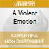 A VIOLENT EMOTION