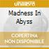 MADNESS IN ABYSS