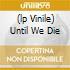 (LP VINILE) UNTIL WE DIE