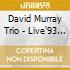 David Murray Trio - Live'93 Acoustic Octfunk