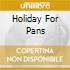 HOLIDAY FOR PANS