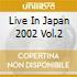 LIVE IN JAPAN 2002 VOL.2
