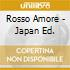 ROSSO AMORE - JAPAN ED.