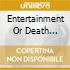 ENTERTAINMENT OR DEATH (JAPAN)