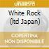 WHITE ROCK  (LTD JAPAN)