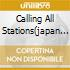CALLING ALL STATIONS(JAPAN LIMITED E