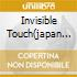 INVISIBLE TOUCH(JAPAN LIMITED EDITIO