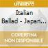 ITALIAN BALLAD - JAPAN ED.