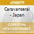 CARAVANSERAI - JAPAN