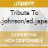 TRIBUTE TO J.JOHNSON/ED.JAPAN