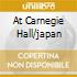 AT CARNEGIE HALL/JAPAN
