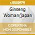 GINSENG WOMAN/JAPAN