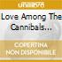 LOVE AMONG THE CANNIBALS (JAPAN VERSION)