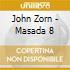 Zorn John - Masada 8