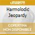HARMOLODIC JEOPARDY