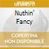 NUTHIN' FANCY