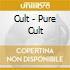 Cult - Pure Cult