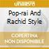 POP-RAI AND RACHID STYLE