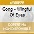Gong - Wingful Of Eyes