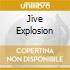 JIVE EXPLOSION
