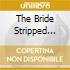 THE BRIDE STRIPPED BARE
