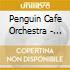 PENGUIN CAFE' ORCHESTRA