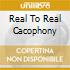 REAL TO REAL CACOPHONY