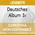 DEUTSCHES ALBUM IV