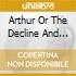 ARTHUR OR THE DECLINE AND FALL