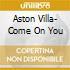 ASTON VILLA- COME ON YOU