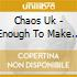 Chaos Uk - Enough To Make You / Chipping