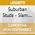 Suburban Studs - Slam - The Complete Collection