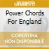 POWER CHORDS FOR ENGLAND