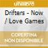 Drifters - Now / Love Games