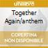 TOGETHER AGAIN/ANTHEM