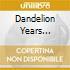 DANDELION YEARS 1969-1972
