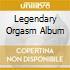 LEGENDARY ORGASM ALBUM