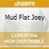 MUD FLAT JOEY
