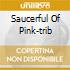 SAUCERFUL OF PINK-TRIB