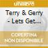 Terry & Gerry - Lets Get The Hell Back To...