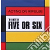 Five Or Six - Acting On Impulse