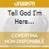 TELL GOD I'M HERE (EXPANDED EDITION)