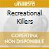 RECREATIONAL KILLERS