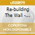 Re-building The Wall - A Tri.. (2 Cd)