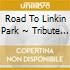 Road To Linkin Park ~ Tribute (2 Cd)