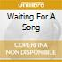 WAITING FOR A SONG