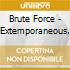 Brute Force - Extemporaneous.