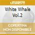 WHITE WHALE VOL.2