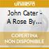 John Cater - A Rose By Another Names